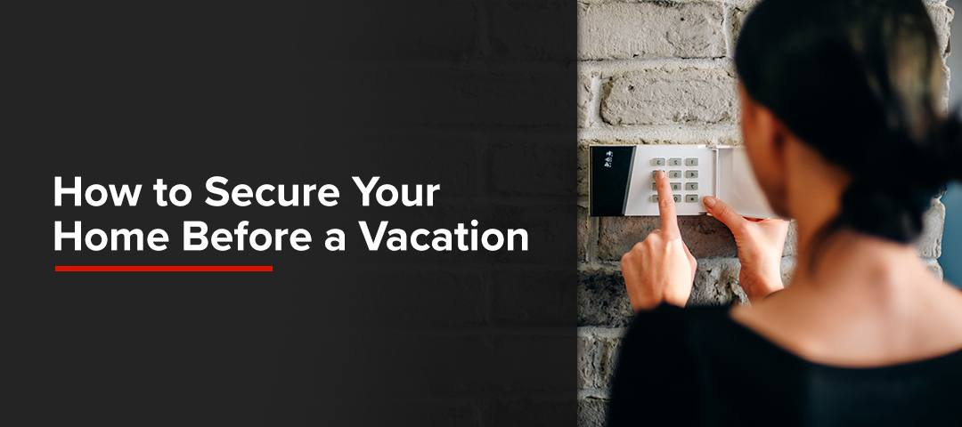 How to Secure Your Home Before a Vacation