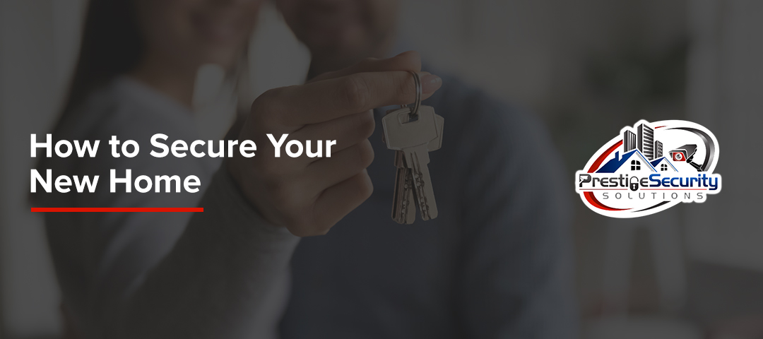 The Best Ways to Secure Your New Home